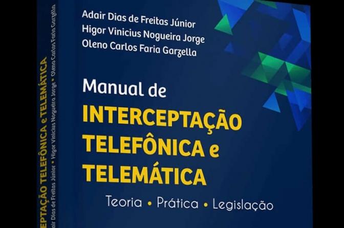 Lançado Manual de Interceptação Telefônica e Telemática - Teoria e Prática 2020