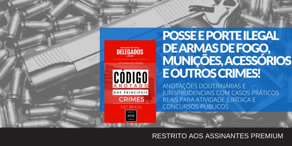 Atualizações do Código Anotado dos Principais Crimes por Ocorrência! Estatuto do Desarmamento