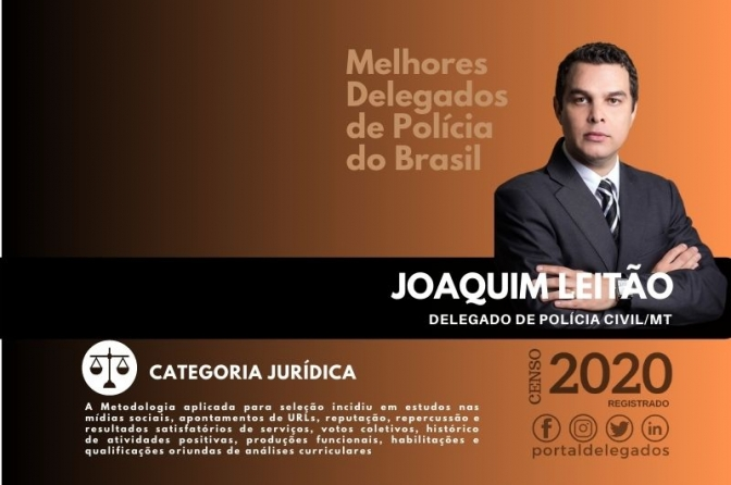Joaquim Leitão é aprovado em duas categorias entre os Melhores Delegados de Polícia do Brasil! Censo 2020