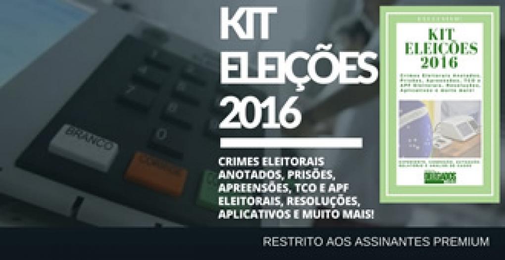 Saiu o Kit Eleições 2016! Expediente jurídico para prisão, autuação, relatórios e análise de casos
