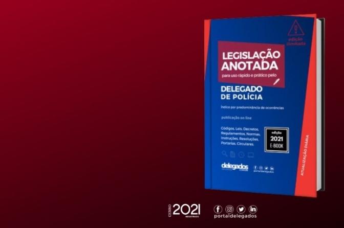Publicada a Legislação Anotada para Delegado de Polícia! Atualização diária e edição ilimitada