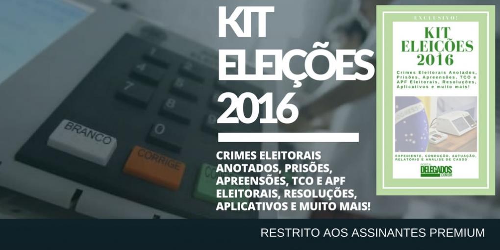 Kit Eleições 2016! Expediente jurídico para prisão, autuação, relatórios e análise de casos