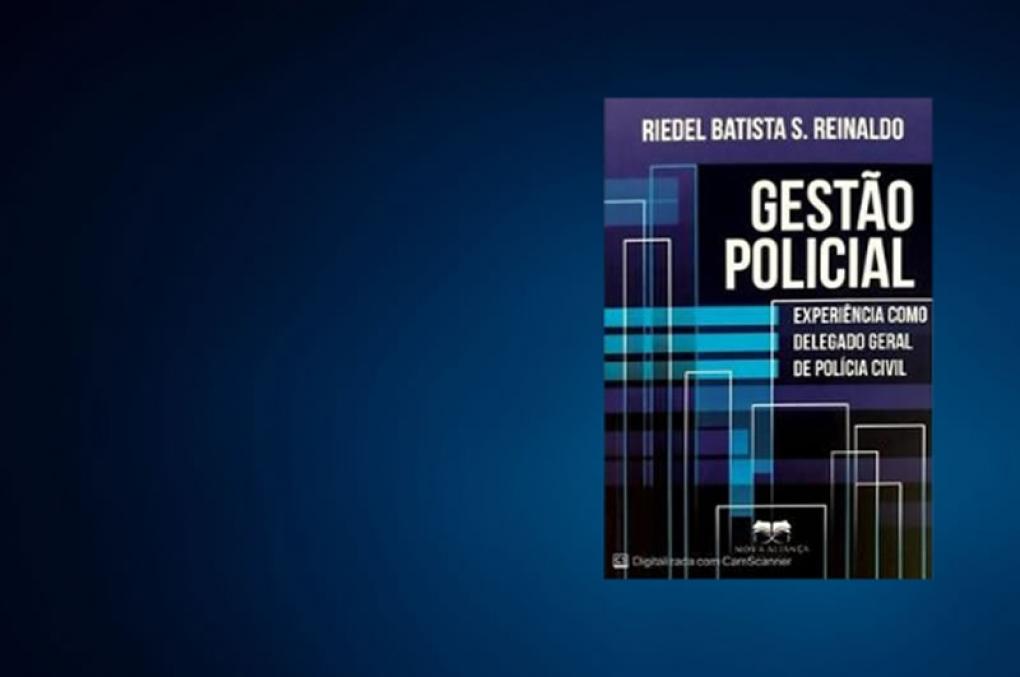 Gestão Policial: Experiência como Delegado Geral de Polícia Civil