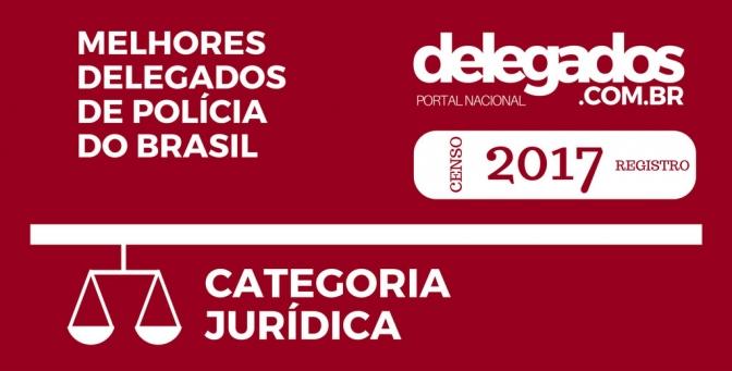 Melhores Delegados do Brasil! Censo 2017! Categoria Jurídica