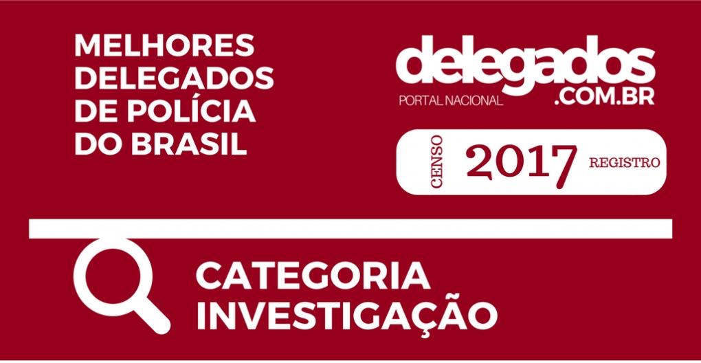Melhores Delegados do Brasil! Censo 2017! Categoria Investigação