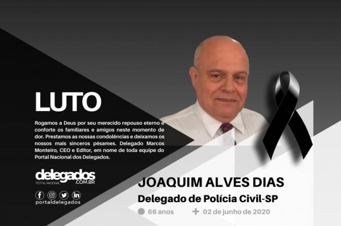 Luto! Delegado Joaquim Alves Dias morre de covid-19!