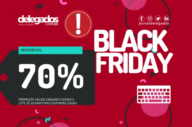 Black Friday com 70% nas assinaturas do Portal Delegados!