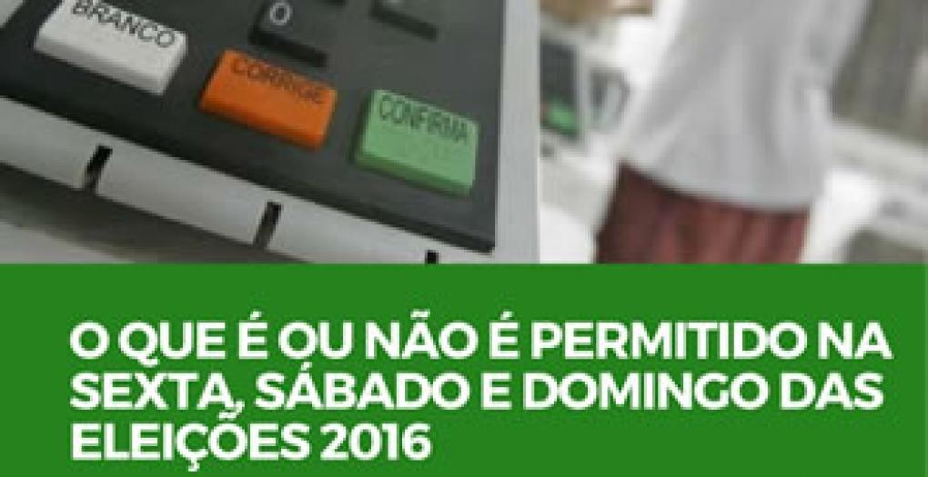 O que é ou não permitido na sexta, sábado e domingo das eleições de 2016!