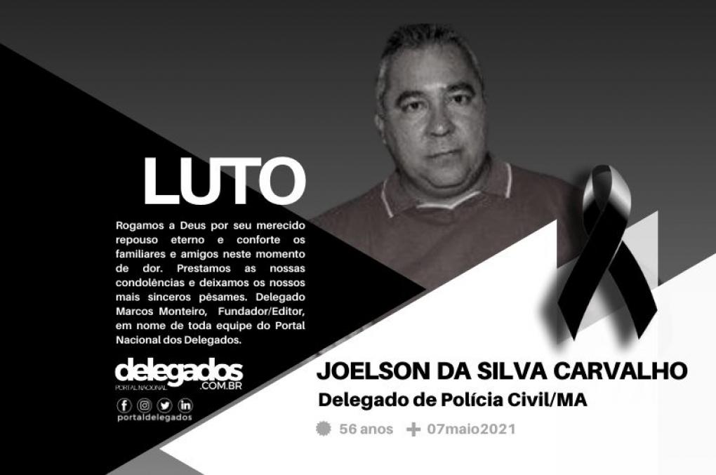 Delegado Joelson Carvalho morre vítima de Covid-19